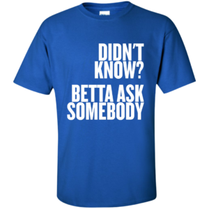 Didnt Know Ask Somebody – Mens Tall Custom Graphic Tops