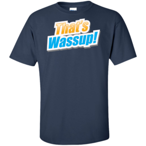 That's Wassup – Men's Tall Urban Graphic Tees