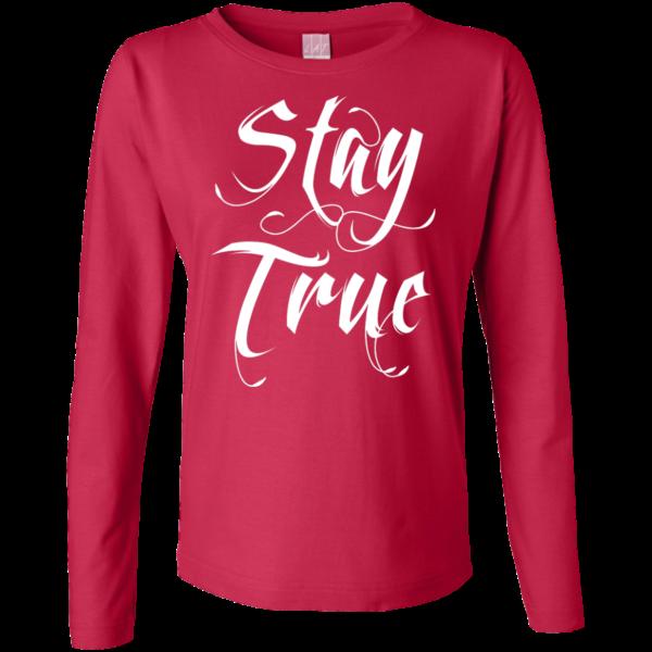 Stay True – Womens Long Sleeve Custom Graphic Tee