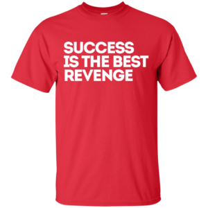 Success Best Revenge – Cool Custom Tees for Women