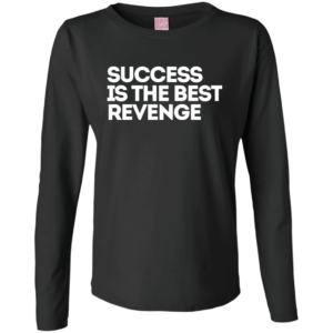 Success Best Revenge – Ladies Long Sleeve Graphic T Shirts
