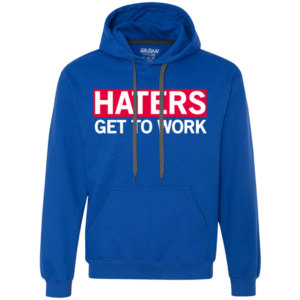 Haters Get To Work – Streetwear Hooded Sweatshirts Mens