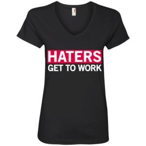 Haters Get To Work – Ladies Perfect V Neck Tee