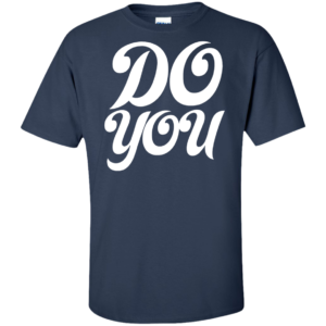 Do You – Fashionable Male Custom Tall T Shirts