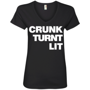 Crunk Turnt Lit – Frugal Female Fashion V Neck Tees