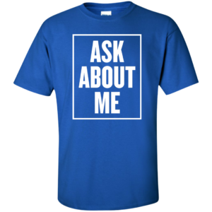 Ask About Me – Mens Tall Tees Urban Hip Hop Fashion