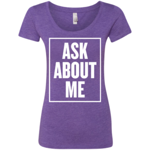 Ask About Me – High Fashion Womens Scoop Neck Tee