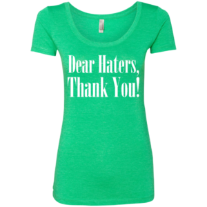 Dear Haters – Ladies Fashion Scoop Neck Tee