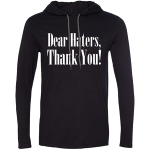 Dear Haters – Long Sleeved Hooded T Shirt for Guys