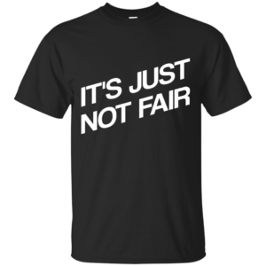 It's Just Not Fair – Ladies Custom Cotton T Shirt
