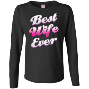 Best Wife Ever – Fashionable Wears Long Sleeve Tees Womens