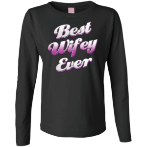Best Wifey Ever – Fasionable Long Sleeve Tees Womens