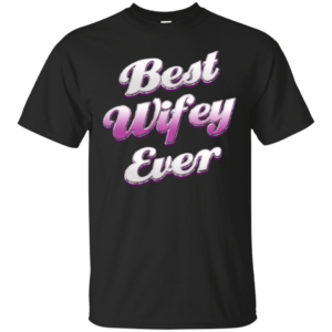 Best Wifey Ever – Ladies Funky Graphic Tees