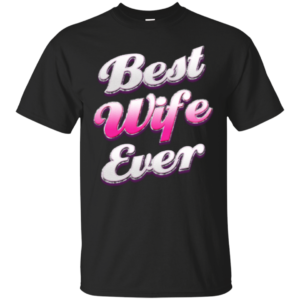 Best Wife Ever – Inexpensive Graphic Tees Womens Active Wear