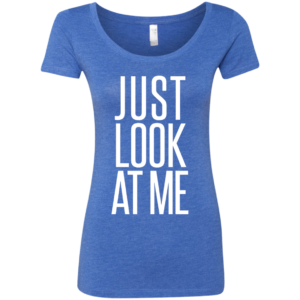 Just Look at Me – Ladies Fitted Scoop Neck Tee Buy Online