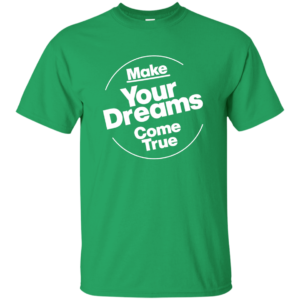Dreams Come True – Women's Clubwear Custom Tee Shirts