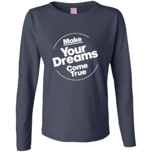 Dreams Come True – Women's Long Sleeve Clubwear Custom Tshirt