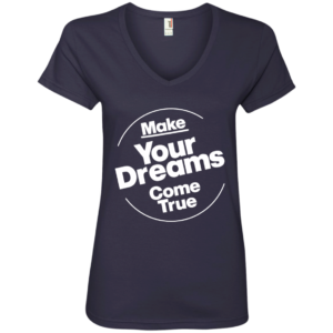 Dreams Come True – Ladies Graphic V Neck Tee