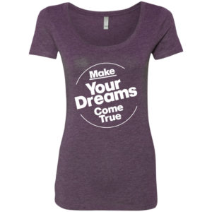 Dreams Come True – Ladies Graphic Scoop-neck T Shirt