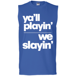 Yall Playin We Slayin – Men's Sleeveless Fitness Muscle T Shirts