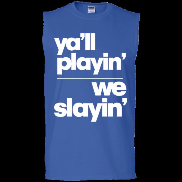 Yall Playin We Slayin – Men's Sleeveless Fitness Muscle T Shirts