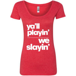 Yall Playin We Slayin – Ladies Streetwear Graphic Scoop-neck T-shirt