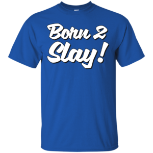 Born 2 Slay – Womens Urbanwear Graphic Tee Shirt